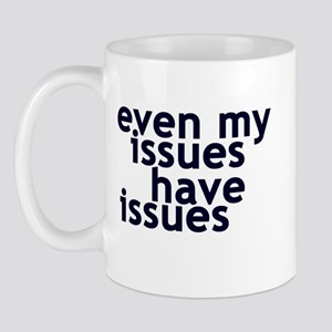 EVEN MY ISSUES HAVE ISSUES Mug