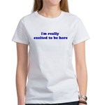 I'm really excited to be here Women's T-Shirt