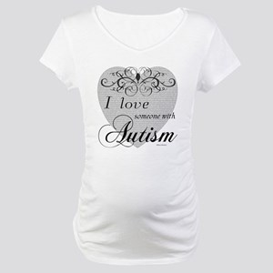 I love Someone With Autism ~ Maternity T-Shirt