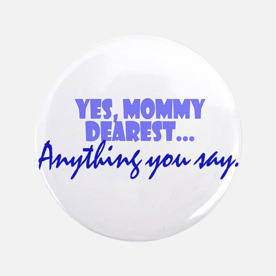 "Mommy Dearest 3.5"" Button"