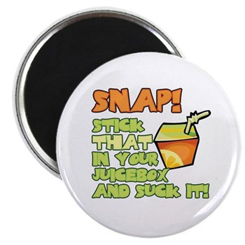 Snap! Stick that in your juice box... Magnet