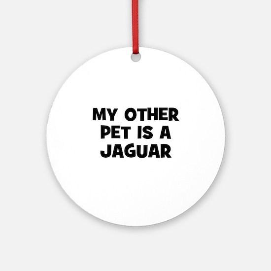 my other pet is a Jaguar Ornament (Round)