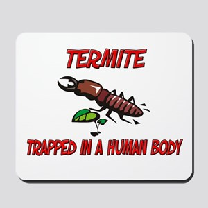Termite trapped in a human body Mousepad