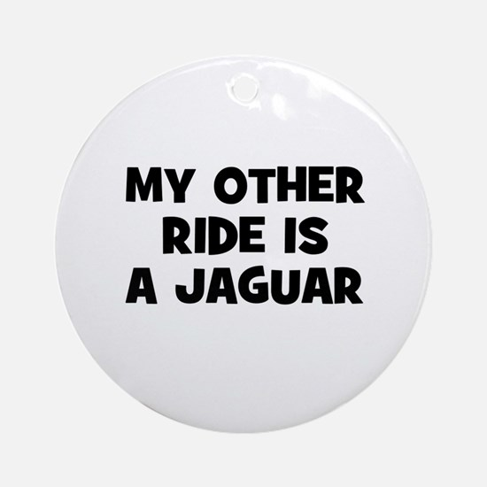my other ride is a Jaguar Ornament (Round)