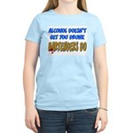Alcohol Doesn't Get You Drunk Women's Pink T-Shirt