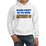 Alcohol Doesn't Get You Drunk Hooded Sweatshirt