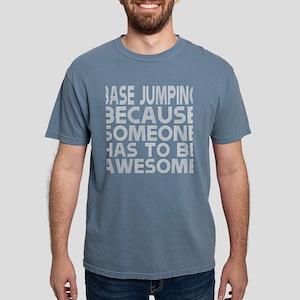 Base Jumping Because Someone Has To Be Awe T-Shirt