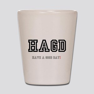 HAGD - HAVE A GOOD DAY! Shot Glass
