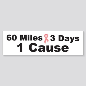 3 Days 60 Miles 1 Cause Bumper Sticker