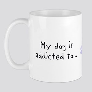 My dog is addicted Mug