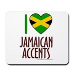 I love Jamaican Accents Mousepad