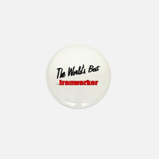 """The World's Best Ironworker"" Mini Button"