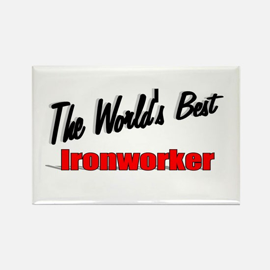 """""""The World's Best Ironworker"""" Rectangle Magnet"""