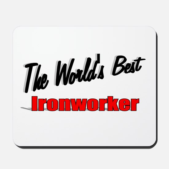 """The World's Best Ironworker"" Mousepad"