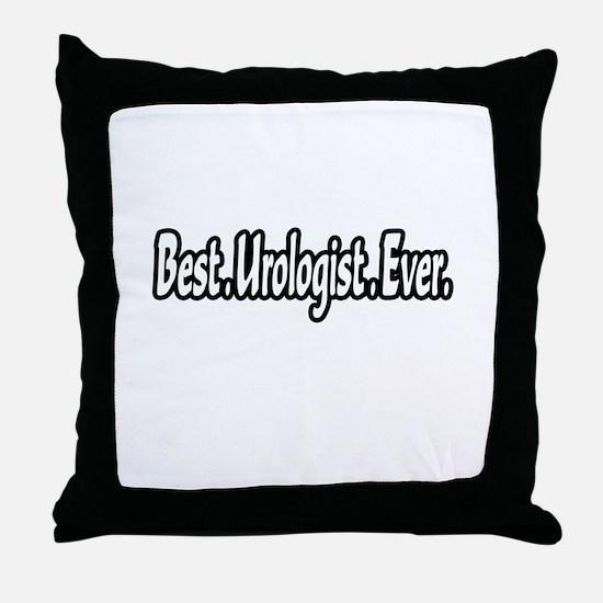 """""""Best. Urologist. Ever."""" Throw Pillow"""