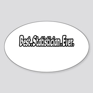 """Best. Statistician. Ever."" Oval Sticker"