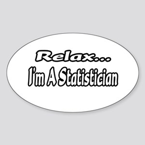 """Relax...I'm A Statistician"" Oval Sticker"
