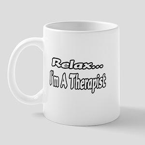 """Relax...I'm A Therapist"" Mug"