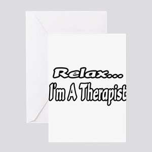 """Relax...I'm A Therapist"" Greeting Card"
