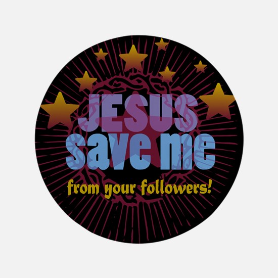 "JESUS SAVE ME from your follo 3.5"" Button"