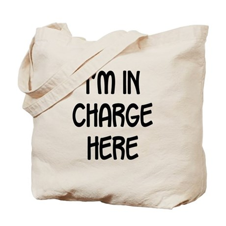 I'm in charge here Tote Bag