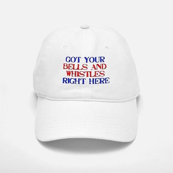Got Your Bells and Whistles Baseball Baseball Cap