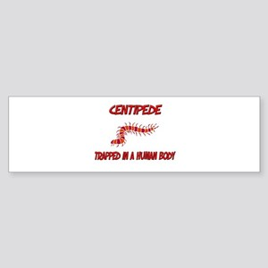 Centipede trapped in a human body Bumper Sticker