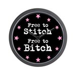 Free to Stitch Free to Bitch Wall Clock