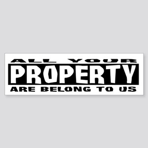All Your Property Belong To Us Bumper Sticker