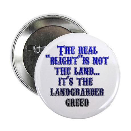 """The Real Blight - Landgrabber Greed"" 2.25"" Button"