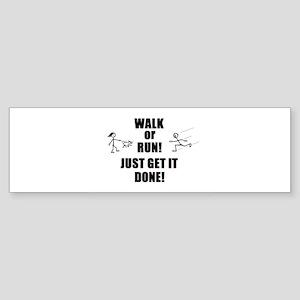 WALK OR RUN JUST GET IT DONE! Bumper Sticker