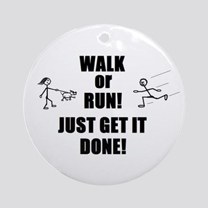 WALK OR RUN JUST GET IT DONE! Ornament (Round)