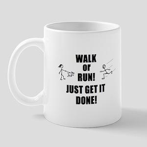 WALK OR RUN JUST GET IT DONE! Mug