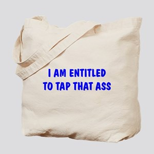 """I'm Entitled to Tap That Ass Tote Bag"