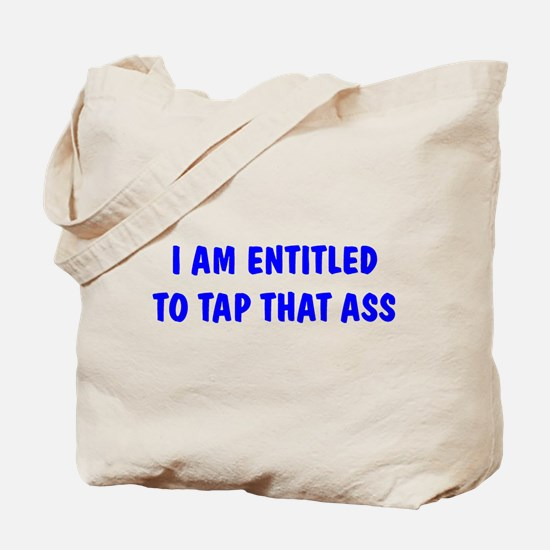 """""""I'm Entitled to Tap That Ass Tote Bag"""