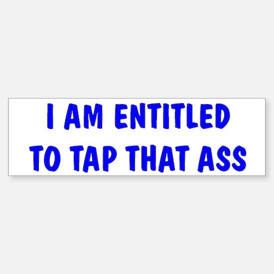 """""""I'm Entitled to Tap That Ass Bumper Bumper Bumper Sticker"""