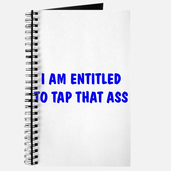 """I'm Entitled to Tap That Ass Journal"