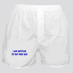 """I'm Entitled to Tap That Ass Boxer Shorts"