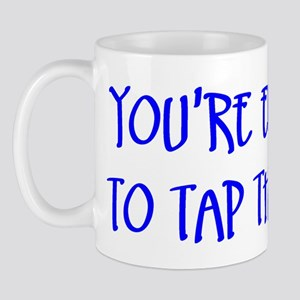 """""""You're Entitled to Tap That Mug"""