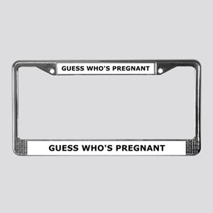 Guess who's pregnant License Plate Frame