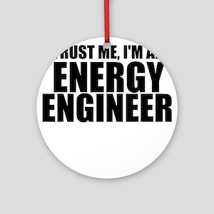 Trust Me, I'm An Energy Engineer Round Ornamen