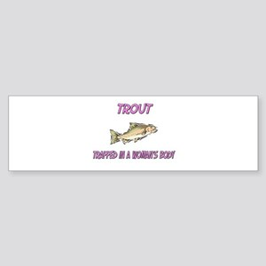 Trout Trapped In A Woman's Body Bumper Sticker
