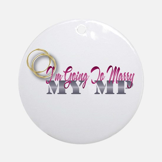 i am going to marry my mp Ornament (Round)