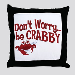 Don't Worry Be Crabby Throw Pillow