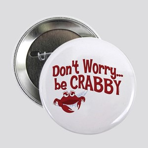 "Don't Worry Be Crabby 2.25"" Button"
