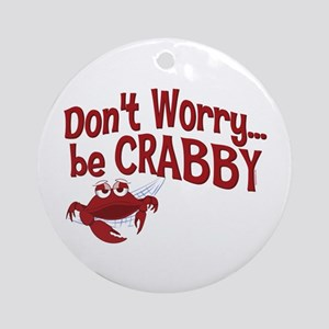 Don't Worry Be Crabby Ornament (Round)