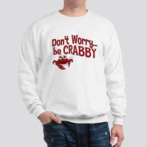 Don't Worry Be Crabby Sweatshirt