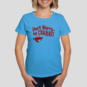 Don't Worry Be Crabby Women's Dark T-Shirt
