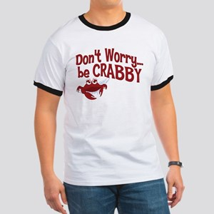 Don't Worry Be Crabby Ringer T