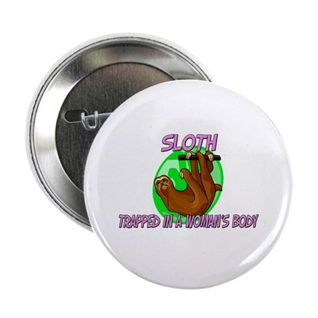 "Sloth Trapped In A Woman's Body 2.25"" Button (10 p"
